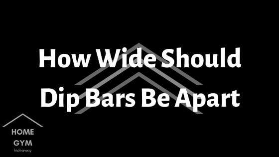 How Wide Should Dip Bars Be Apart