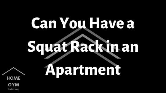 Can You Have a Squat Rack in an Apartment