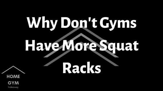 Why Don't Gyms Have More Squat Racks