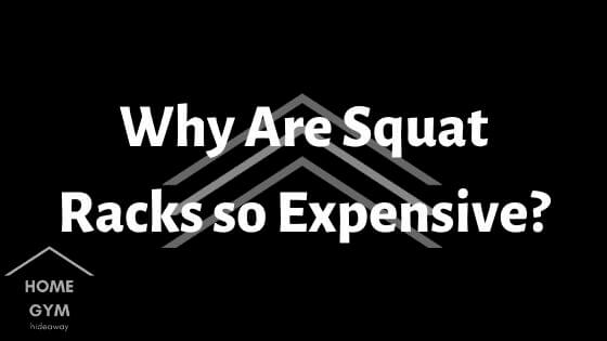 Why Are Squat Racks so Expensive