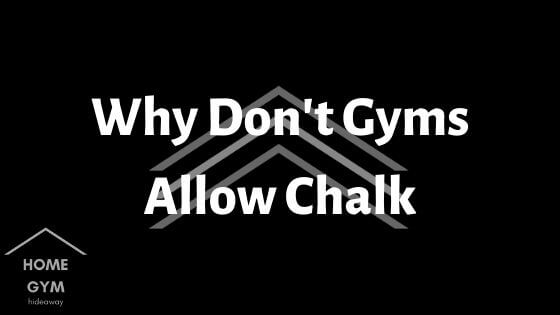 Why Don't Gyms Allow Chalk