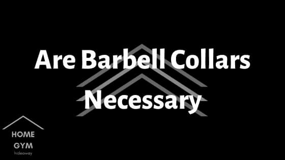 Are Barbell Collars Necessary