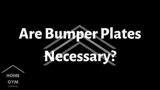 Are Bumper Plates Necessary