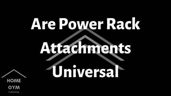 Are Power Rack Attachments Universal
