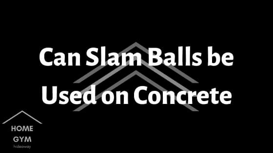 Can Slam Balls be Used on Concrete