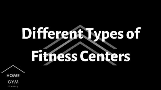 Different Types of Fitness Centers