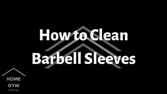 How to Clean Barbell Sleeves
