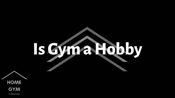 Is Gym a Hobby