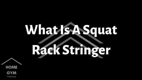 What Is A Squat Rack Stringer