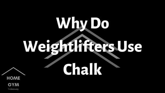 Why Do Weightlifters Use Chalk