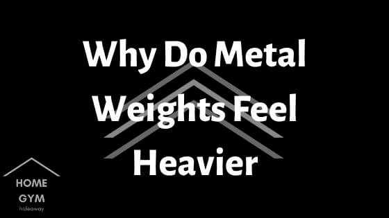 Why Do Metal Weights Feel Heavier