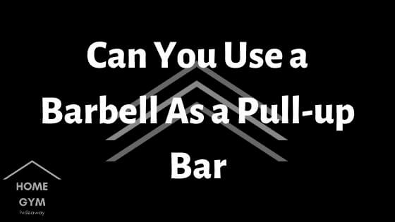 Can You Use a Barbell As a Pull-up Bar