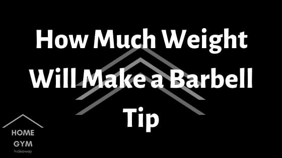 How Much Weight Will Make a Barbell Tip